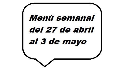 Menú semanal del 27 de abril al 3 de mayo