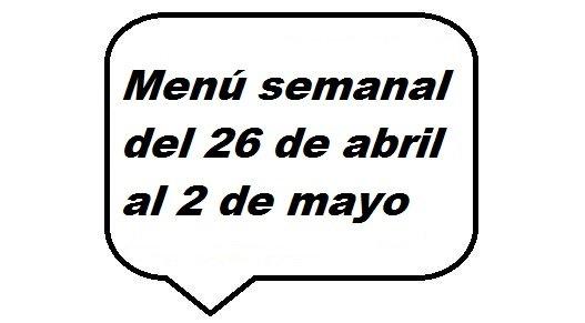 Menú semanal del 26 de abril al 2 de mayo