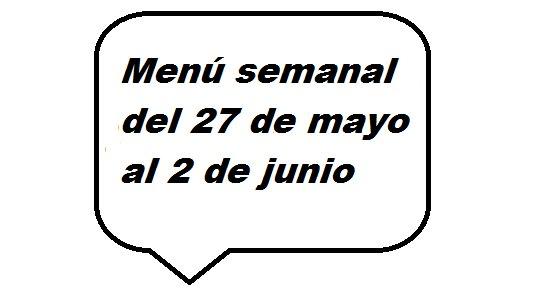 Menú semanal del 27 de mayo al 2 de junio