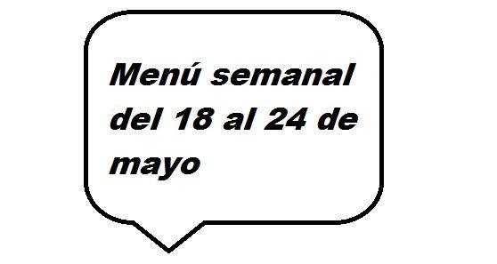 Menú semanal del 18 al 24 de mayo