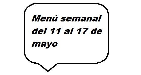 Menú semanal del 11 al 17 de Mayo