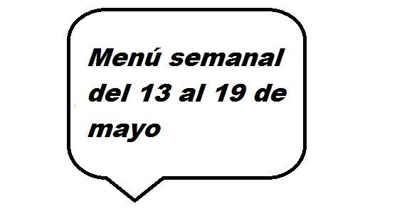 Menú semanal de 13 al 19 de Mayo